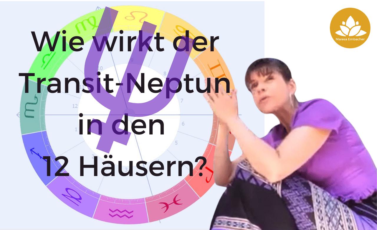 Neptun in den 12 Häusern - Maresa Embacher